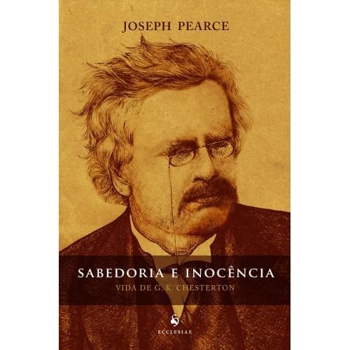 Sabedoria e Inocência – Vida de G. K. Chesterton