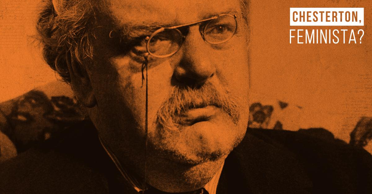 Chesterton, feminista?