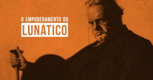 Chesterton e o empoderamento do lunático